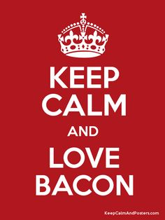 Keep Calm and Love Bacon