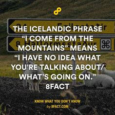 "The Icelandic phrase ""I come from the mountains"" means ""I have no idea what you"
