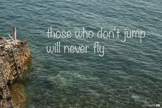 Those who don't jump will never fly #whatsonmylist