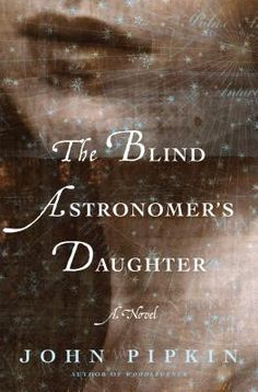 The Blind Astronomer's Daughter by John Pipkin. Click on the cover to see if the book is available at Freeport Community Library.