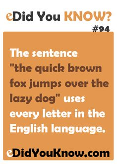 """The sentence """"the quick brown fox jumps over the lazy dog"""" uses every letter in the English language."""