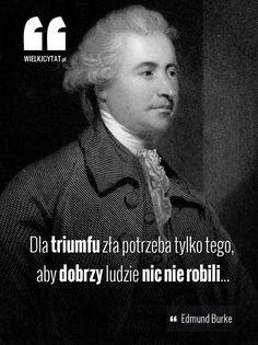 """""""Dla triumfu zła potrzeba tylko, żeby dobrzy ludzie nic nie robili..."""" - Edmund Burke #burke #politics #inspire"""
