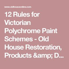 12 Rules for Victorian Polychrome Paint Schemes - Old House Restoration, Products & Decorating