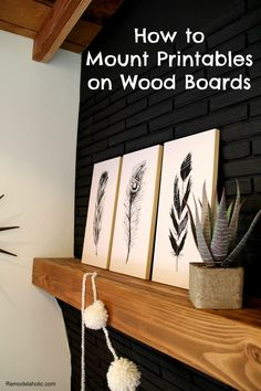 How to mount printables on Wood Boards with feather printables!!