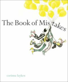 "The Book Of Mistakes  (Book) : Luyken, Corinna : ""As an artist creatively incorporates her slipups into a drawing, readers see the ways in which 'mistakes' can provide inspiration and opportunity, and reveal that both the art and artist are works-in-progress""--"