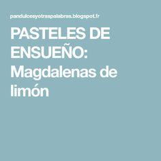 PASTELES DE ENSUEÑO: Magdalenas de limón