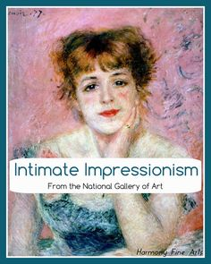 Intimate Impressionism from the National Gallery of Art - Printable Series - Pop over to see the list of artists that I am going to include in this printable series on impressionism.