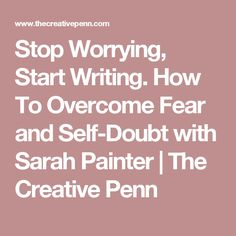 Stop Worrying, Start Writing. How To Overcome Fear and Self-Doubt with Sarah Painter | The Creative Penn