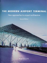 The Modern Airport Terminal: New Approaches to Airport Architecture, Second Edition.