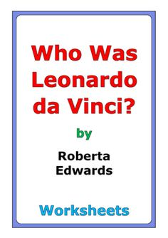 """44 pages of worksheets for the book """"Who Was Leonardo da Vinci?"""" by Roberta Edwards"""