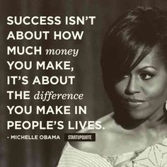 TOP SUCCESS quotes and sayings by famous authors like Michelle Obama : Success isn't about how much money you make. It's about the difference you make in people's lives. Inspirational Quotes For Women, Motivational Quotes, Inspiring Women, Quotes From Women, Inspiring Quotes, Success Quotes And Sayings, Life Quotes, Women's Day Quotes, Honor Quotes