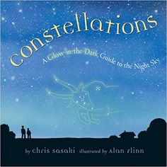 Constellations: A Glow-in-the-Dark Guide to the Night Sky: Chris Sasaki, Alan Flinn (Also available at your library.)