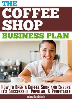 The Coffee Shop Business Plan: How to Open a Coffee Shop and Ensure it's Successful, Popular, and Profitable:Amazon:Kindle Store