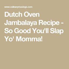 Dutch Oven Jambalaya Recipe - So Good You'll Slap Yo' Momma!