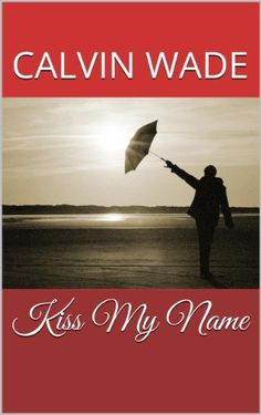 Kiss My Name by Calvin Wade, http://www.amazon.com/dp/B00E7Z6W4W/ref=cm_sw_r_pi_dp_vzUfsb0B7AK62