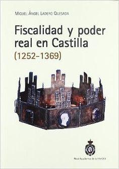 Fiscalidad y poder real en Castilla (1252-1369) / Miguel Angel Ladero Quesada: http://kmelot.biblioteca.udc.es/record=b1481642~S1*gag