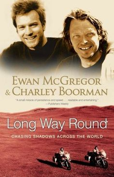 Long Way Round - Ewan McGregor & Charley Boorman,