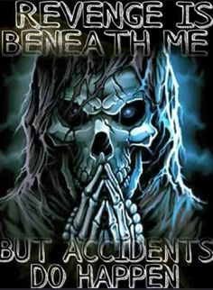 Kind of like digging two graves if seeking revenge. Revenge is dangerous. Twisted Quotes, Twisted Humor, Grim Reaper Art, Grim Reaper Quotes, Linking Park, Skull Pictures, Biker Quotes, Warrior Quotes, Dark Quotes