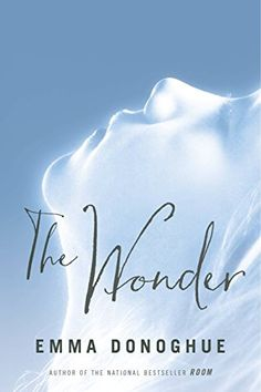 "Read ""The Wonder"" by Emma Donoghue available from Rakuten Kobo. In this masterpiece by Emma Donoghue, bestselling author of Room, an English nurse is brought to a small Irish village t. The Reader, Emma Donoghue, Florence Nightingale, Best Book Club Books, Good Books, Novels To Read, Books To Read, Commonwealth, New York Times"