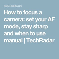 How to focus a camera: set your AF mode, stay sharp and when to use manual | TechRadar