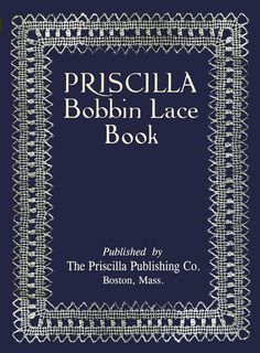 Priscilla Bobbin Lace Book c.1911 by ivarose on Etsy, $16.95Maybe one day I'll learn this craft at which my grandmother was proficient.