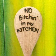 Hey, I found this really awesome Etsy listing at https://www.etsy.com/listing/295281579/wood-burned-spoon-no-bitchin-in-my