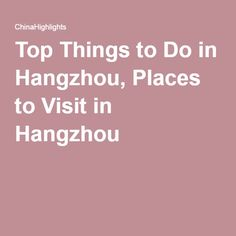 Top Things to Do in Hangzhou, Places to Visit in Hangzhou