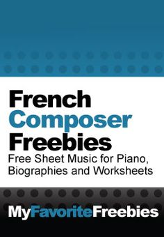 French Composers | Free Sheet Music for Piano, Biographies and Worksheets - https://myfavoritefreebies.wordpress.com/2014/01/26/french-composers-free-sheet-music-biographies-and-worksheets/