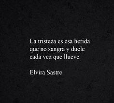 〽️️La tristeza es esa herida que no sangra y duele cada ve que llueve. Elvira Sastre