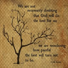This is my all-time favorite quote of CS Lewis. Even this tree goes with it.the best may be what Habakkuk says The Words, Cool Words, Quotable Quotes, Bible Quotes, Bible Verses, Quotes Quotes, Jesus Quotes, Biblical Quotes, People Quotes