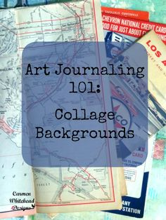 Art Journaling 101: Collage Backgrounds - Carmen Whitehead Designs