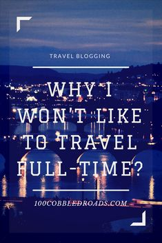 Four reasons why I pass the opportunity to travel full-time