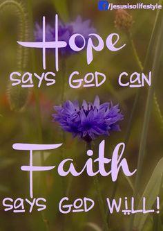 Hope says God can. Faith says God will!