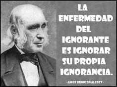 La enfermedad del ignorante es ignorar su propia ignorancia