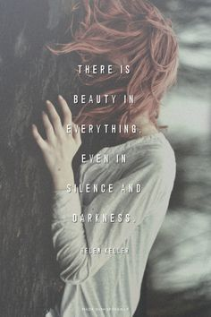 There is beauty in everything, even in silence and darkness. -...  #powerful #quotes #inspirational #words