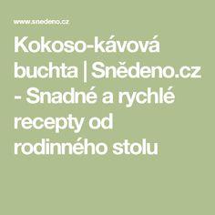 Kokoso-kávová buchta | Snědeno.cz - Snadné a rychlé recepty od rodinného stolu