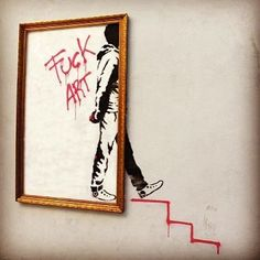 """""""Fuck Art"""" One of the best things I've seen in a while. Artist unknown. Screams Banksy tho."""