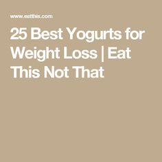25 Best Yogurts for Weight Loss | Eat This Not That