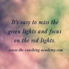 It's easy to miss the green lights and focus on the red lights.