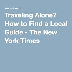 Traveling Alone? How to Find a Local Guide - The New York Times