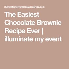 The Easiest Chocolate Brownie Recipe Ever | illuminate my event