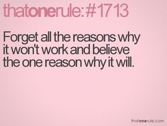That One Rule: Forget all the reasons why it won't work and believe the one reason why it will.