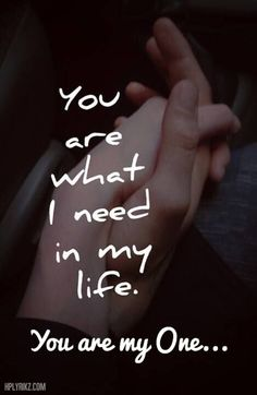 I need you... I want you... You are the ONE... I Love You...