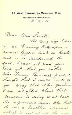 Louis Brawne-Lindon. Autograph letter to Amy Lowell, 1925.  Keats collector and scholar Amy Lowell published her biography John Keats in 1925. After reading a review of Lowell's book, Fanny Brawne Lindon's grandson Louis Brawne-Lindon wrote to Lowell to thank her for portraying his grandmother in a more positive light than Victorian critics had.