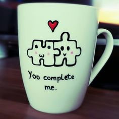 You complete me.. <3