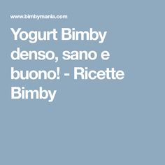 Yogurt Bimby denso, sano e buono! - Ricette Bimby