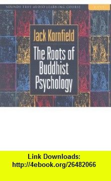The Roots of Buddhist Psychology (9781591794325) Jack Kornfield , ISBN-10: 1591794323  , ISBN-13: 978-1591794325 ,  , tutorials , pdf , ebook , torrent , downloads , rapidshare , filesonic , hotfile , megaupload , fileserve