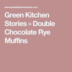 Green Kitchen Stories » Double Chocolate Rye Muffins