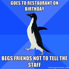 I am the socially awkward penguin