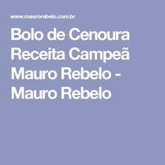 Bolo de Cenoura Receita Campeã Mauro Rebelo - Mauro Rebelo